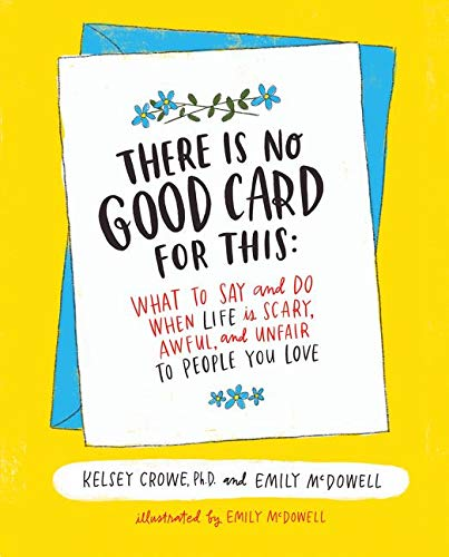 There is No Good Card for This: What To Say and Do When Life...