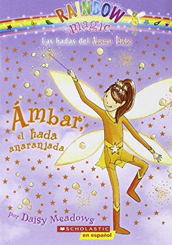Ambar, el Hada Anaranjada (Las hadas del Arco Iris: Rainbow Magic/ The Rainbow Fairies: Rainbow Magi