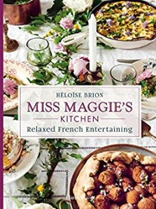Miss Maggie's Kitchen: Relaxed French Entertaining by Héloïse Brion