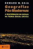 Geografías posmodernas: la reafirmación del espacio en la teoría social crítica