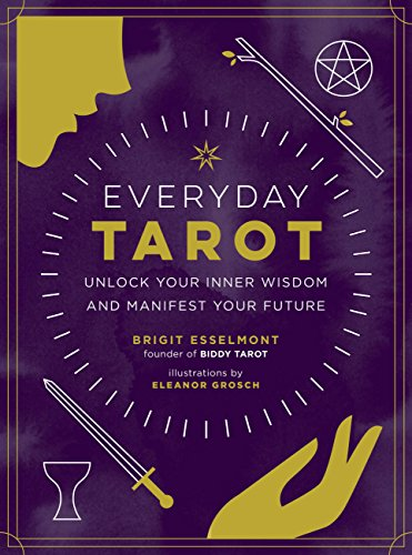 Everyday Tarot: Unlock Your Inner Wisdom and Manifest Your...