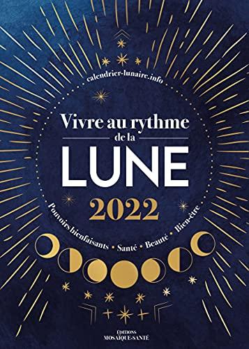 Vivre au rythme de la lune 2022 : Calendrier lunaire - pouvoirs bienfaisants, santé, beauté, bien-être