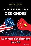 LA GUERRE MONDIALE DES ONDES: LE ROMAN D'ESPIONNAGE DE LA 5G