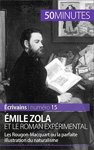 Émile Zola et le roman expérimental: Les Rougon-Macquart ou la parfaite illustration du naturalisme (Écrivains t. 15)