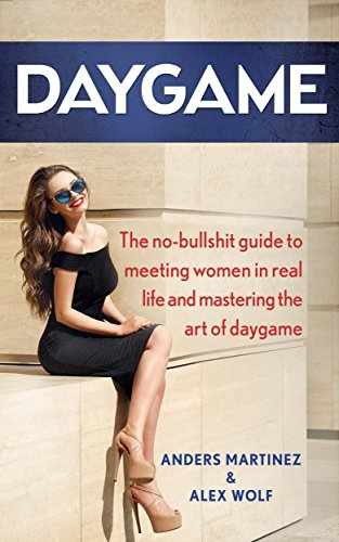 Daygame: the no-bullshit guide to meeting women in real life and mastering the art of daygame (daygame, seduction, get girls, pick up, game, truedaygame) (english edition)