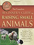 The Complete Beginners Guide to Raising Small Animals: Everything You Need to Know About Raising Cows, Sheep, Chickens, Ducks, Rabbits, and More (Back-To-Basics) (Back to Basics Farming)