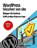 WordPress - Sécuriser votre site et bloquer les hackers: Guide pratique étape par étape