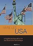 Vivre les USA: Le guide pratique de la vie aux États-Unis d'Amérique...