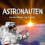 Astronauten: Ein Bildband für Kinder