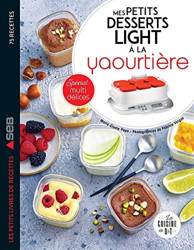 Mes petits desserts light à la yaourtière: Spécial multidélices