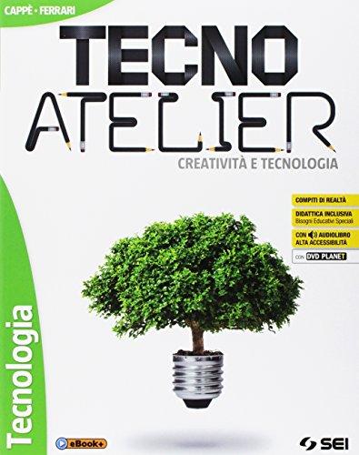 Tecno atelier. Creativit e tecnologia. Per la Scuola media. Con e-book. Con espansione online. Con 4...