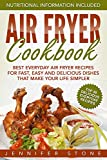 Air Fryer Сookbook: Best Everyday Air Fryer Recipes for Fast, Easy and Delicious Dishes That Make Your Life Simpler