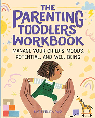 The Parenting Toddlers Workbook: Manage Your Child's Moods,...