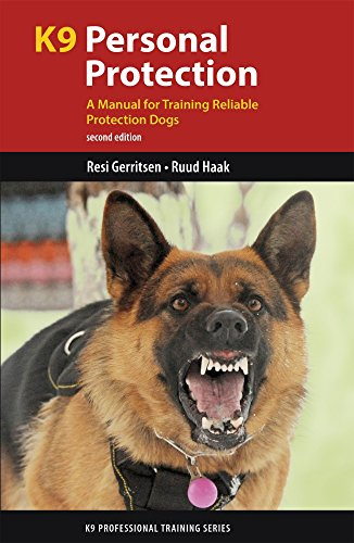 K9 Personal Protection: A Manual for Training Reliable Protection Dogs (K9 Professional Training Ser