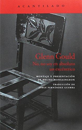 Glenn Gould: No, no soy en absoluto un excéntrico (El Acantilado)