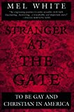 Stranger at the Gate To Be Gay and Christian in America
