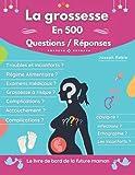 La grossesse en 500 questions / Réponses: Le livre de bord de la future maman