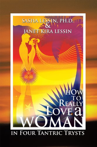 How to Really Love a Woman: In Four Tantric Trysts by [Sasha Lessin, Janet Kira Lessin]