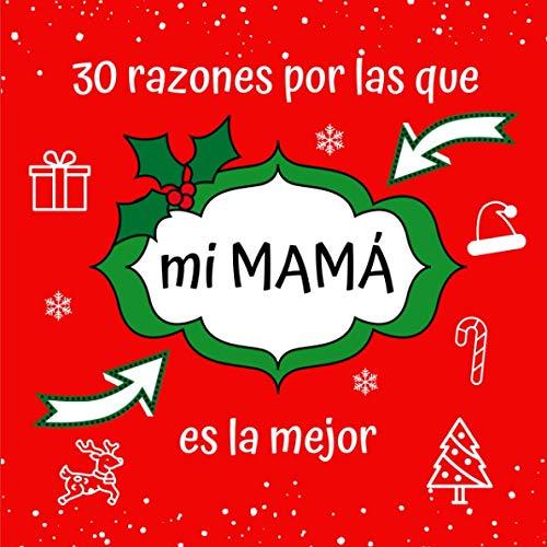 30 razones por las que mi MAMÁ es la mejor: Regalo Perfecto y Sentimental de Recuerdo de Navidad, Papá Noel o Reyes Magos para Madre, Libreta para Rellenar