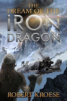 The Dream of the Iron Dragon: An Alternate History Viking Epic (Saga of the Iron Dragon Book 1) by [Robert Kroese]