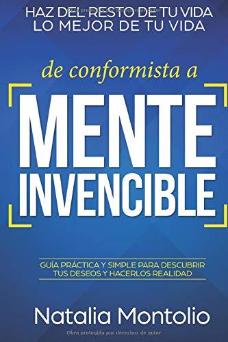 De conformista a Mente Invencible: Haz del resto de tu vida lo mejor de tu vida. Guía practica y si
