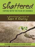 Shattered: Coping With the Pain of Divorce; a Devotional Journal of Hope & Healing