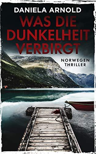 Was die Dunkelheit verbirgt: Norwegen-Thriller von [Daniela Arnold]