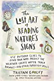 The Lost Art of Reading Nature's Signs: Use Outdoor Clues to Find Your Way, Predict the Weather, Locate Water, Track Animals―and Other Forgotten Skills (Natural Navigation)