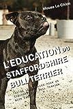 L'EDUCATION DU STAFFORDSHIRE BULL TERRIER: Toutes les astuces pour un Staffordshire Bull Terrier bien éduqué