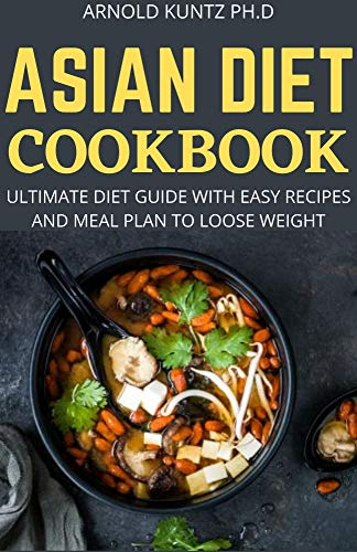 ASIAN DIET COOKBOOK: ULTIMATE DIET GUIDE WITH EASY RECIPES AND MEAL PLAN TO LOOSE WEIGHTG 1