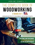 The Complete Book of Woodworking: The Ultímate Guide for Beginners , to Techniques and Secrets in Creating Amazing DIY Projects.