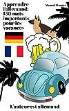 Apprendre l'allemand: 150 mots importants pour les vacances - pour débutant, adulte &...