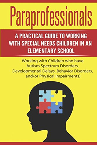 Paraprofessionals: A Practical Guide to Working with Special Needs Children in an Elementary School