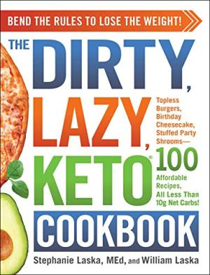 Stephanie Laska & William Laska – The DIRTY, LAZY, KETO Cookbook: Bend the Rules to Lose the Weight!