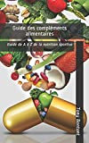 Guide des compléments alimentaires: Guide de A à Z de la nutrition sportive