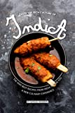 Taste the Rich Culture of India: The Very Best Recipes from India to give you a New Culinary Experience