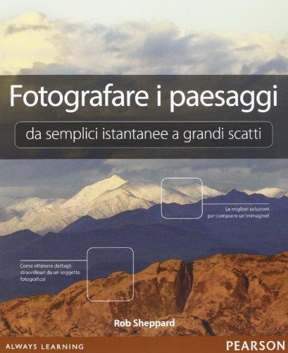 Fotografare i paesaggi. Da semplici istantanee a grandi scatti
