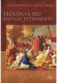 Old Testament Theology - (Waltke)