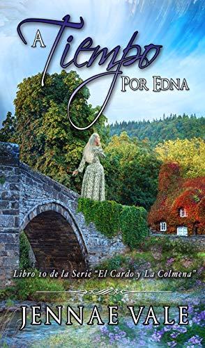 A Tiempo Por Edna: Libro 10 de la Serie El Cardo y La Colmena de Jennae Vale