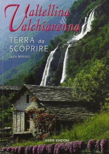 Valtellina & Valchiavenna. Terra da scoprire