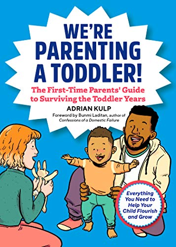 We're Parenting a Toddler!: The First-Time Parents' Guide to...