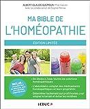 Ma bible de l'homéopathie: De Abcès à Zona, tous les maux quotidiens et leurs solutions...