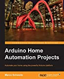 Arduino Home Automation Projects : Automate your Home using the powerful Arduino Platform (Community Experience Distilled)