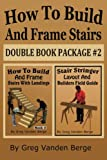 How To Build And Frame Stairs - Double Book Package #2 (How To Build And Frame Stairs - Double Book Packages) (Volume 2)