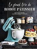 Le grand livre du robot pâtissier