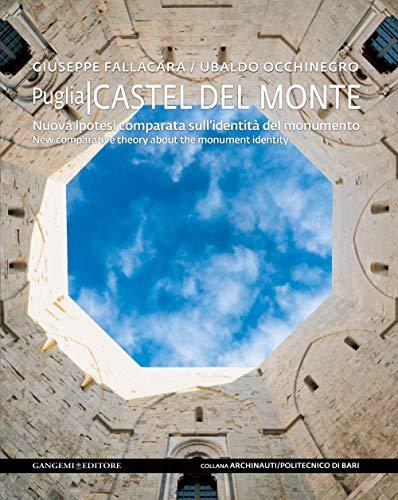 Castel del Monte. Nuova ipotesi comparata sull'identit del monumento. Ediz. italiana e inglese