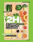 En 2H je cuisine Veggie pour toute la semaine: 80 repas fait maison, sans gâchis et avec...