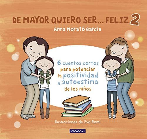 De mayor quiero ser... feliz 2: 6 cuentos cortos para potenciar la positividad y autoestima de los niños (Emociones, valores y hábitos)