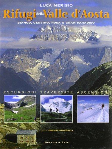 Rifugi Valle d'Aosta. Bianco, Cervino, Rosa e Gran Paradiso. Ediz. illustrata