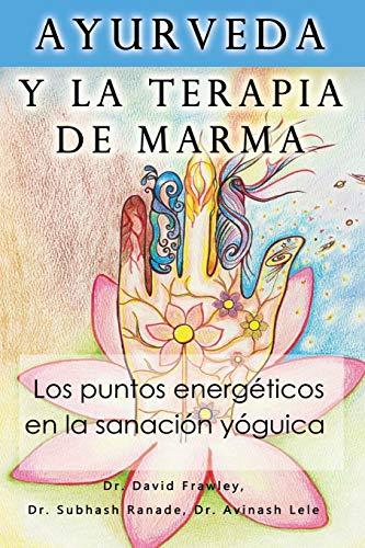 Ayurveda y la terapia de marma: Los puntos energeticos en la sanacion yoguica